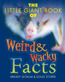The Little Giant Book of Weird   Wacky Facts