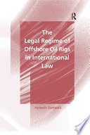 The Legal Regime Of Offshore Oil Rigs In International Law