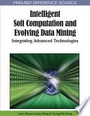 Intelligent Soft Computation and Evolving Data Mining: Integrating Advanced Technologies