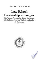 Law school leadership strategies  : top deans on benchmarking success, incorporating feedback from faculty and students, and building the endowment