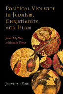 Political violence in Judaism, Christianity and Islam : from holy war to modern terror / Jonathan Fi