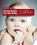Brain Rules für Ihr Baby : wie neurowissenschaftliche Erkenntnisse helfen, damit Ihre Kinder schlau und glücklich werden