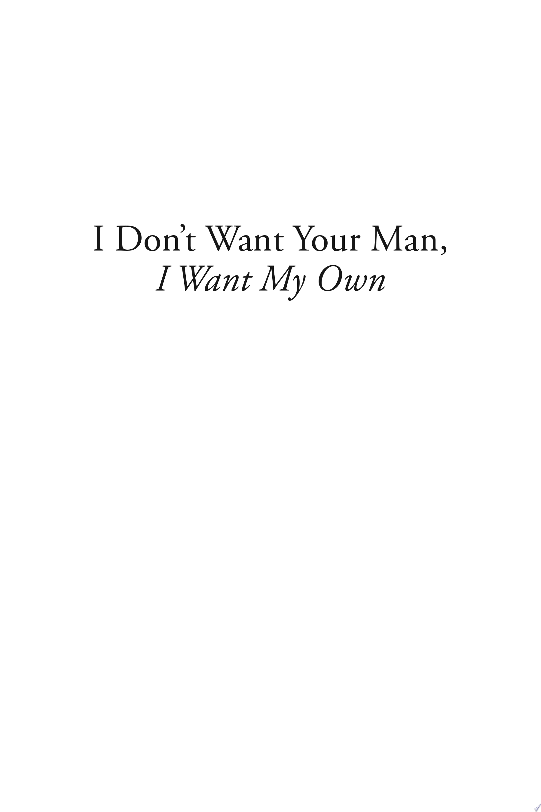 I Don t Want Your Man  I Want My Own