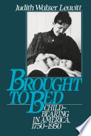 """Brought to Bed: Childbearing in America, 1750-1950"" by Judith Walzer Leavitt"
