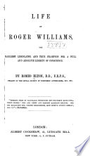 Life of Roger Williams, the Earliest Legislator and True Champion for a Full and Absolute Liberty of Conscience