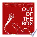 Voice Box Stories: Out of the Box, Vol. 1