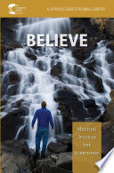 Believe  Meeting Jesus in the Scriptures
