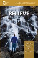 Believe  Meeting Jesus in the Scriptures