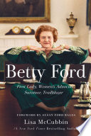 """Betty Ford: First Lady, Women's Advocate, Survivor, Trailblazer"" by Lisa McCubbin, Susan Ford Bales"