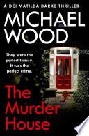 The Murder House  DCI Matilda Darke Thriller  Book 5