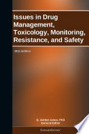 Issues in Drug Management  Toxicology  Monitoring  Resistance  and Safety  2011 Edition Book