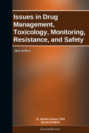 Issues in Drug Management  Toxicology  Monitoring  Resistance  and Safety  2011 Edition