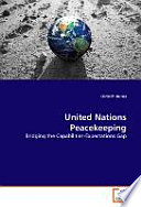United Nations Peacekeeping  : Bridging the Capabilities - Expectations Gap