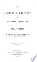The Harmony of Prophecy  Or  Scriptural Illustrations of the Apocalypse Book