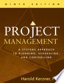 """Project Management: A Systems Approach to Planning, Scheduling, and Controlling"" by Harold Kerzner"