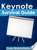 Keynote Survival Guide: Step-by-Step User Guide for Apple Keynote: Getting Started, Managing Presentations, Formatting Slides, and Playing a Slideshow