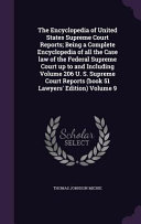 The Encyclopedia of United States Supreme Court Reports  Being a Complete Encyclopedia of All the Case Law of the Federal Supreme Court Up to and Including Volume 206 U  S  Supreme Court Reports  Book 51 Lawyers  Edition  Volume 9