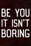 Be You It Isn t Boring