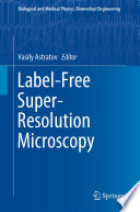"""Label-Free Super-Resolution Microscopy"" by Vasily Astratov"