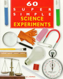 60 Super Simple Science Experiments