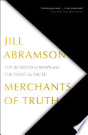 """""""Merchants of Truth: The Business of News and the Fight for Facts"""" by Jill Abramson"""