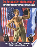 """The Russian Kettlebell Challenge: Xtreme Fitness for Hard Living Comrades"" by Pavel Tsatsouline"