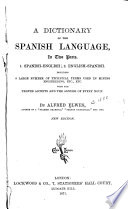 A Dictionary of the Spanish Language in Two Parts: 1. Spanish-English. 2. English-Spanish