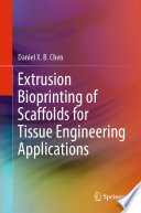 Extrusion Bioprinting of Scaffolds for Tissue Engineering Applications Book