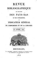 Revue bibliographique du Royaume des Pays-bas et de l'étranger, ou indicateur général de l'imprimerie et de la librairie