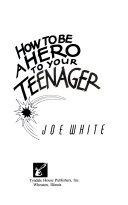 How to Be a Hero to Your Teenager