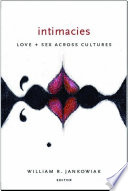 """Intimacies: Love and Sex Across Cultures"" by William R. Jankowiak"