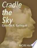 Cradle the Sky  Episode 4  Epilogue