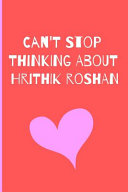 Can t Stop Thinking About Hrithik Roshan