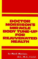 Doctor Morrison's Miracle Body Tune-up for Rejuvenated Health