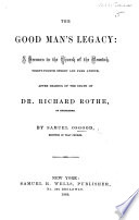 The Good Man s Legacy  a Sermon  on Rom  Viii  16  17  After Hearing of the Death of Dr  R  Rothe