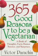 Three Hundred and Sixty-five Good Reasons to be a Vegetarian
