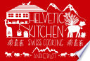 """""""Helvetic Kitchen: Swiss Cooking"""" by Andie Pilot"""