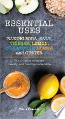 Essential Uses  Baking Soda  Salt  Vinegar  Lemon  Coconut Oil  Honey  and Ginger
