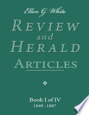 Ellen G  White Review and Herald Articles   Book I of IV