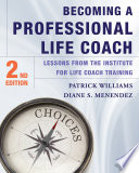 """Becoming a Professional Life Coach: Lessons from the Institute of Life Coach Training"" by Diane S. Menendez, Patrick Williams"