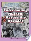 Entertaining Tucson Across the Decades  Volume 1