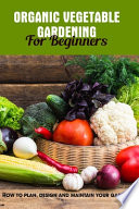 Organic Vegetable Gardening For Beginners