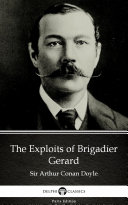 The Exploits of Brigadier Gerard by Sir Arthur Conan Doyle   Delphi Classics  Illustrated