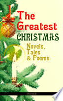The Greatest Christmas Novels  Tales   Poems  Illustrated