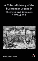 A Cultural History of the Bushranger Legend in Theatres and Cinemas, 18282017