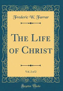 The Life Of Christ Vol 2 Of 2 Classic Reprint