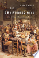 """The Omnivorous Mind: Our Evolving Relationship with Food"" by John S. Allen"