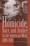 Homicide  Race  and Justice in the American West  1880 1920