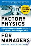 Factory Physics for Managers  How Leaders Improve Performance in a Post Lean Six Sigma World