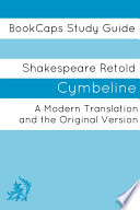 Cymbeline in Plain and Simple English  a Modern Translation and the Original Version
